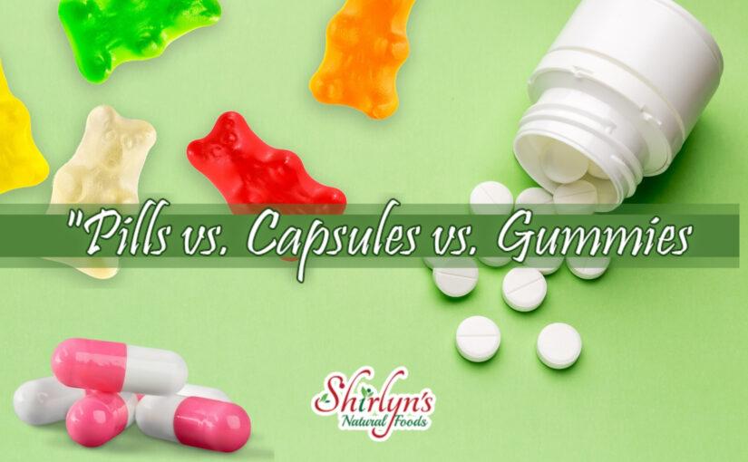 Pills vs. Capsules vs. Gummies